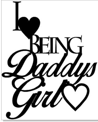I love being daddys girl 99 x 122