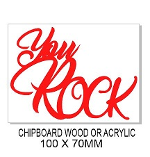 YOU ROCK  90 x 60 Wood Acrylic Chipboard  any colour