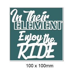 In their element enjoy the ride, 100 X 100 MM BLOCK WORDS ,