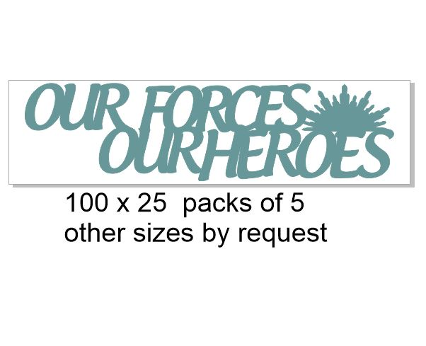 Our forces our heroes  100 x 26 pack of 5