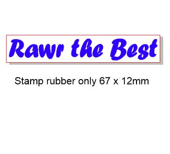 Rawr the best 67 x 12. Rubber stamp, rubber only