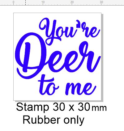 You're deer to me,stamp 30 x 30 mm sentiment stamp RUBBER ONLY